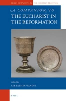 A Companion to the Eucharist in the Reformation (Electronic book text): Lee Palmer Wandel