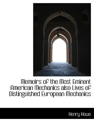 Memoirs of the Most Eminent American Mechanics Also Lives of Distinguished European Mechanics (Large print, Paperback, large...