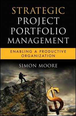 Strategic Project Portfolio Management - Enabling a Productive Organization (Electronic book text, 1st edition): Simon Moore
