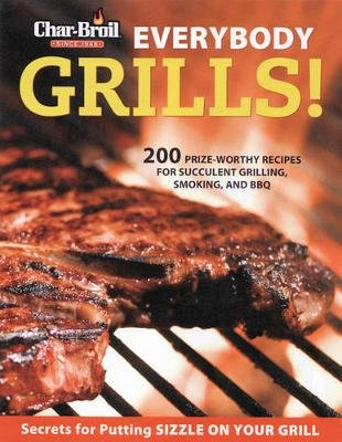 Char-Broil Everybody Grills! (Paperback): Editors of Creative Homeowner