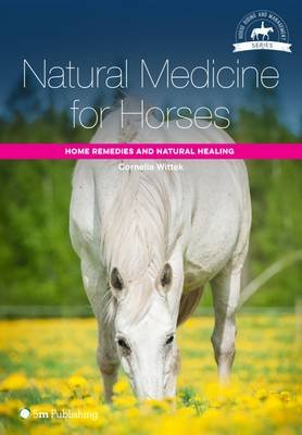 Natural Medicine for Horses - Home Remedies and Natural Healing (Paperback): Cornelia Wittek