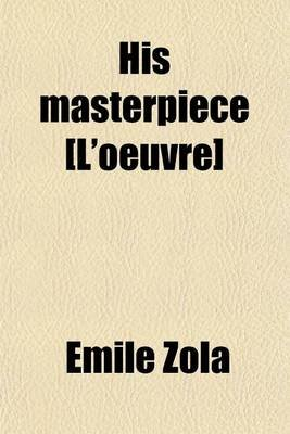 His Masterpiece; L'Oeuvre (Paperback): Emile Zola