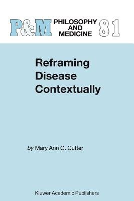 Reframing Disease Contextually (Paperback, 1st ed. Softcover of orig. ed. 2003): Mary Ann Gardell Cutter
