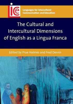 The Cultural and Intercultural Dimensions of English as a Lingua Franca (Electronic book text): Prue Holmes, Fred Dervin
