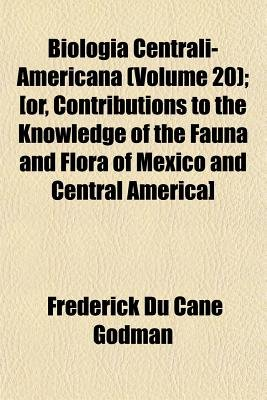 Biologia Centrali-Americana (Volume 20); [Or, Contributions to the Knowledge of the Fauna and Flora of Mexico and Central...