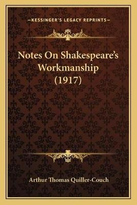 Notes on Shakespeare's Workmanship (1917) (Paperback): Arthur Quiller-Couch