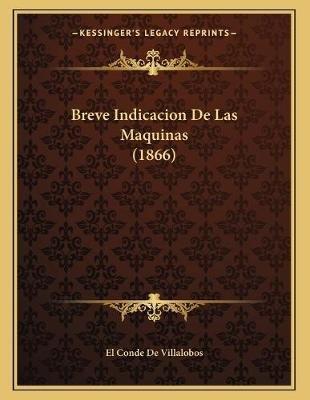 Breve Indicacion de Las Maquinas (1866) (Spanish, Paperback): El Conde De Villalobos