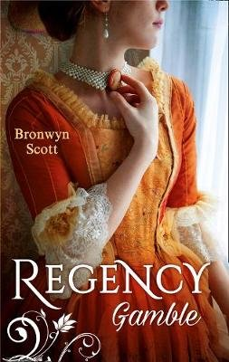 Regency Gamble - A Lady Risks All / a Lady Dares (Electronic book text): Bronwyn Scott