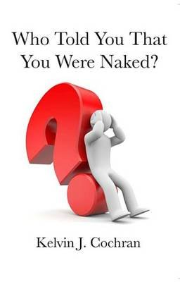 Who Told You That You Were Naked? (Electronic book text): Kelvin J. Cochran