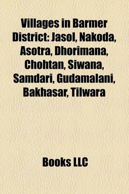 Villages in Barmer District - Jasol, Nakoda, Asotra, Dhorimana, Chohtan, Siwana, Samdari, Gudamalani, Bakhasar, Tilwara...