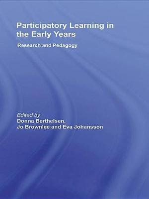 Participatory Learning in the Early Years - Research and Pedagogy (Electronic book text): Donna Berthelsen, Jo Brownlee, Eva...