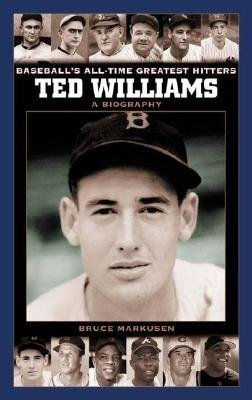 Ted Williams - A Biography (Electronic book text): Bruce Markusen