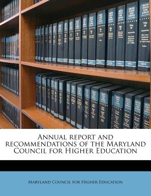 Annual Report and Recommendations of the Maryland Council for Higher Education (Paperback): Maryland Council for Higher...