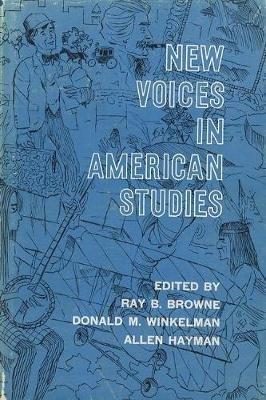 New Voices in American Studies (Hardcover): Ray B. Browne, Donald M Winkelman
