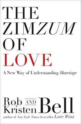 The ZimZum of Love - A New Way of Understanding Marriage (Paperback): Rob Bell, Kristen Bell