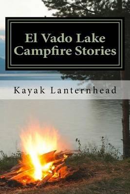 El Vado Lake Campfire Stories - Horrifying Fables for Your Next Camping Trip (Paperback): Kayak Lanternhead