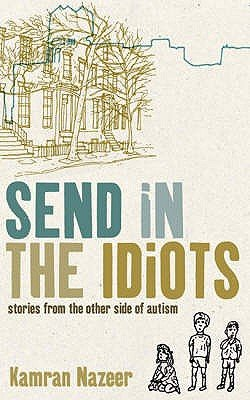 Send in the Idiots - Or How We Grew to Understand the World (Hardcover): Kamran Nazeer