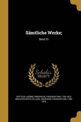 Samtliche Werke;; Band 13 (German, Paperback): Ludwig Timotheus Freiherr Von Spittler, Karl Eberhard Freihe Wachter-Spittler