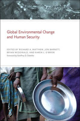 Global Environmental Change and Human Security (Paperback): Richard A. Matthew, Jon Barnett, Bryan L. McDonald, Karen L...