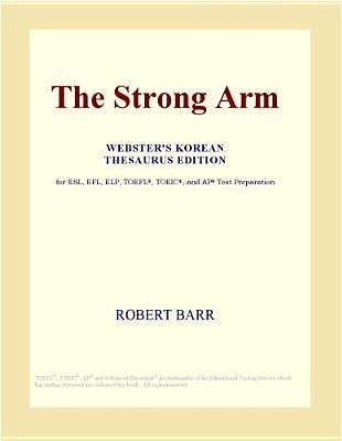 The Strong Arm (Webster's Korean Thesaurus Edition) (Electronic book text): Inc. Icon Group International