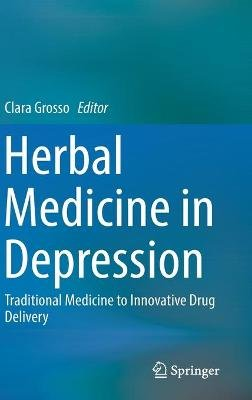 Herbal Medicine in Depression - Traditional Medicine to Innovative Drug Delivery (Hardcover, 1st ed. 2016): Clara Grosso