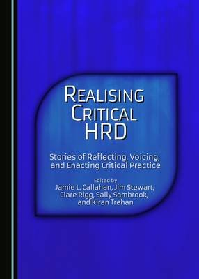 Realising Critical HRD - Stories of Reflecting, Voicing, and Enacting Critical Practice (Hardcover, Unabridged edition): Jamie...