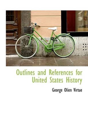 Outlines and References for United States History (Large print, Paperback, large type edition): George Olien Virtue