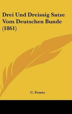 Drei Und Dreissig Satze Vom Deutschen Bunde (1861) (English, German, Hardcover): C. Frantz