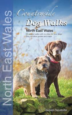 Countryside Dog Walks: North East Wales - 20 Graded Walks with No Stiles for Your Dogs (Paperback, UK ed.): Gillian Seddon,...