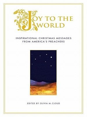 Joy to the World - Inspirational Christmas Messages from America's Best Preachers (Electronic book text): Olivia Cloud