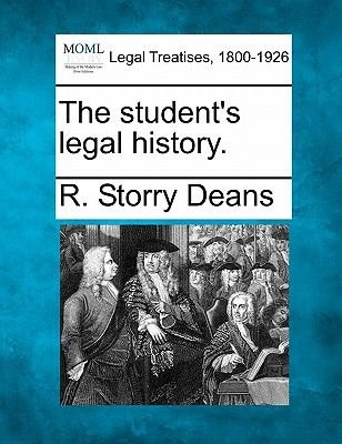 The Student's Legal History. (Paperback): R. Storry Deans
