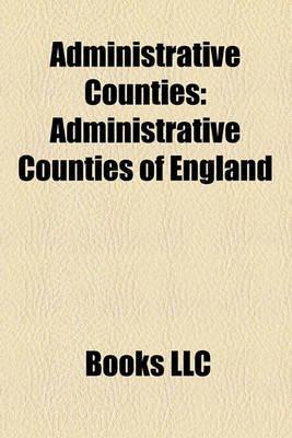 Administrative Counties - Administrative Counties of England (Paperback): Books Llc