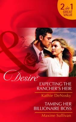 Expecting the Rancher's Heir/Taming Her Billionaire Boss (Paperback): Kathie Denosky, Maxine Sullivan