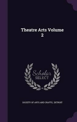 Theatre Arts Volume 2 (Hardcover): Detroit Society of Arts and Crafts