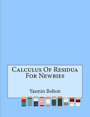 Calculus of Residua for Newbies (Paperback): MS Yasmin Bolton