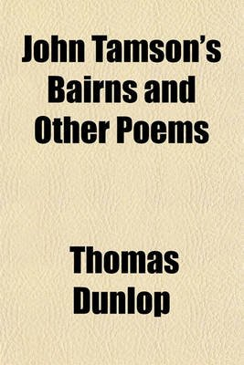 John Tamson's Bairns and Other Poems (Paperback): Thomas Dunlop