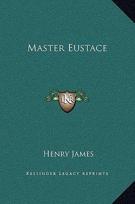Master Eustace (Hardcover): Henry James