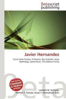 Javier Hernandez (Paperback): Lambert M. Surhone, Mariam T. Tennoe, Susan F. Henssonow