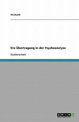 Die Ubertragung in Der Psychoanalyse (German, Paperback): Iris Busch
