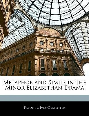 Metaphor and Simile in the Minor Elizabethan Drama (Paperback): Frederic Ives Carpenter
