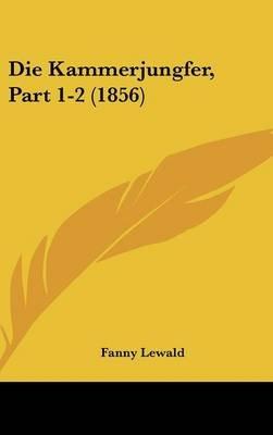 Die Kammerjungfer, Part 1-2 (1856) (English, German, Hardcover): Fanny Lewald