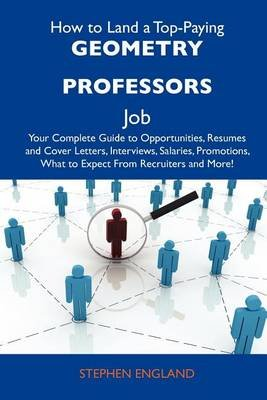 How to Land a Top-Paying Geometry Professors Job - Your Complete Guide to Opportunities, Resumes and Cover Letters, Interviews,...