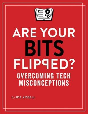 Are Your Bits Flipped? (Electronic book text): Joe Kissell