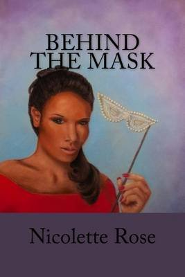 Behind the Mask - Part I of the Mask Series (Paperback): Nicolette Rose