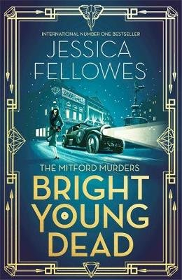 Bright Young Dead - A perfect cocktail of 1920s glamour and mystery (Paperback): Jessica Fellowes