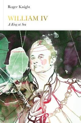 William IV (Penguin Monarchs) - A King at Sea (Hardcover): Roger Knight