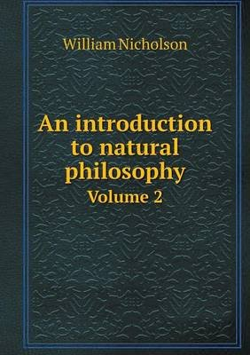 An Introduction to Natural Philosophy Volume 2 (Paperback): William Nicholson