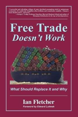 Free Trade Doesn't Work (Paperback): Ian Fletcher