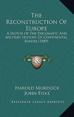 The Reconstruction of Europe - A Sketch of the Diplomatic and Military History of Continental Europe (1889) (Hardcover): Harold...