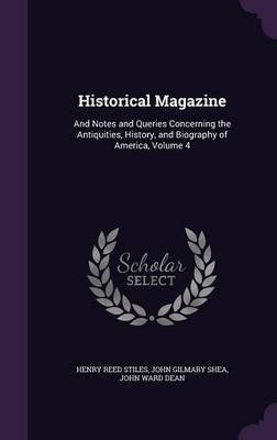 Historical Magazine - And Notes and Queries Concerning the Antiquities, History, and Biography of America, Volume 4...